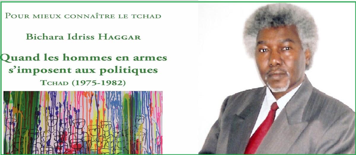 """Nouveau livre de Bichara I. Haggar, """"Tchad : Quand les hommes en armes s'imposent aux politiques"""", présentation par Acheikh IBN-OUMAR"""