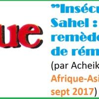 """""""Insécurités au Sahel: trop de remèdes, peu de rémissions"""" (par Acheikh IBN-OUMAR,  Afrique-Asie Magazine N°142, sept 2017)"""